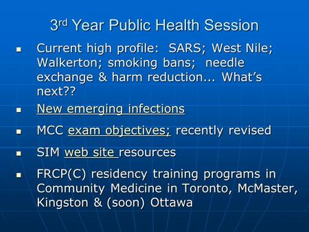 3 rd Year Public Health Session Current high profile: SARS; West Nile; Walkerton; smoking bans; needle exchange & harm reduction... What's next?? Current.
