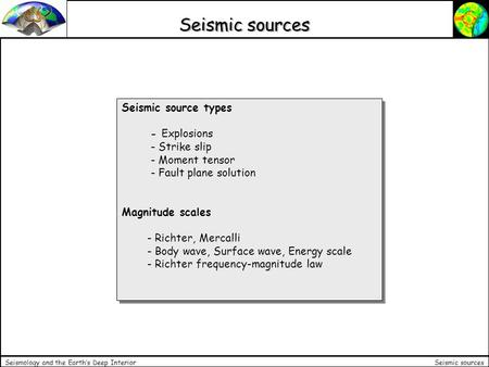 Seismic sources Seismology and the Earth's Deep Interior Seismic source types - Explosions - Strike slip - Moment tensor - Fault plane solution Magnitude.