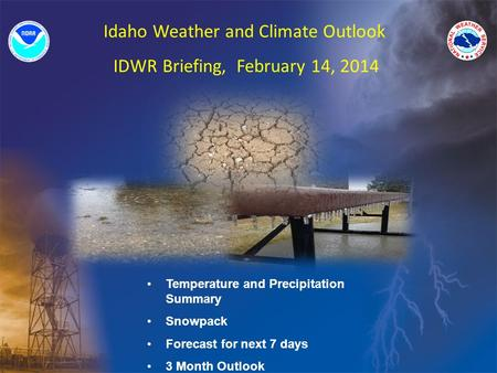 Idaho Weather and Climate Outlook IDWR Briefing, February 14, 2014 Temperature and Precipitation Summary Snowpack Forecast for next 7 days 3 Month Outlook.