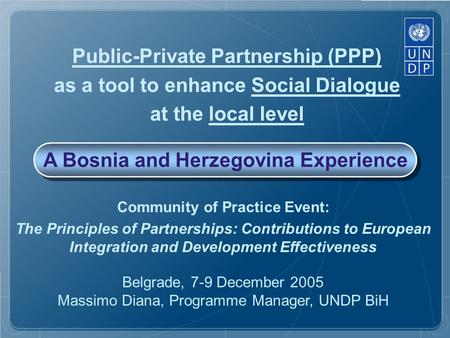 Public-Private Partnership (PPP) as a tool to enhance Social Dialogue at the local level Community of Practice Event: The Principles of Partnerships: Contributions.