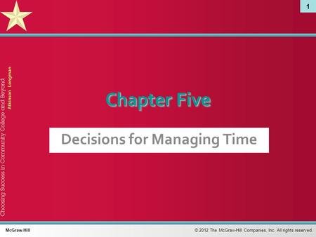 1 © 2012 The McGraw-Hill Companies, Inc. All rights reserved. McGraw-Hill Chapter Five Decisions for Managing Time.