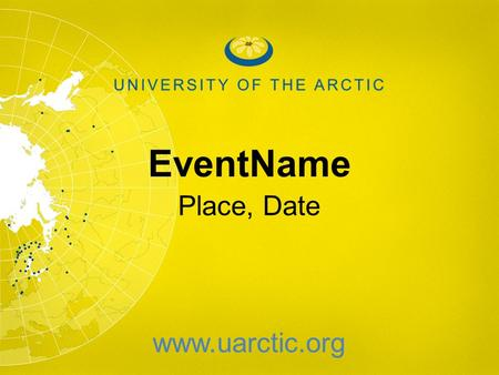 EventName Place, Date www.uarctic.org. Our World.