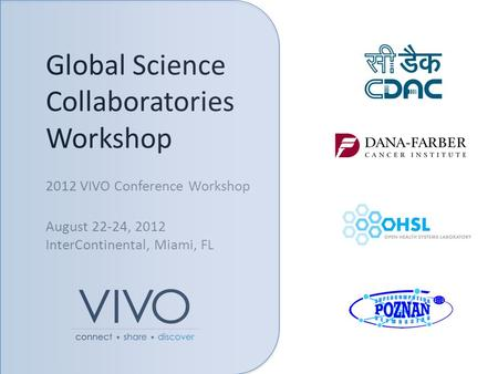 Global Science Collaboratories Workshop 2012 VIVO Conference Workshop August 22-24, 2012 InterContinental, Miami, FL.