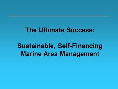 The Ultimate Success: Sustainable, Self-Financing Marine Area Management.