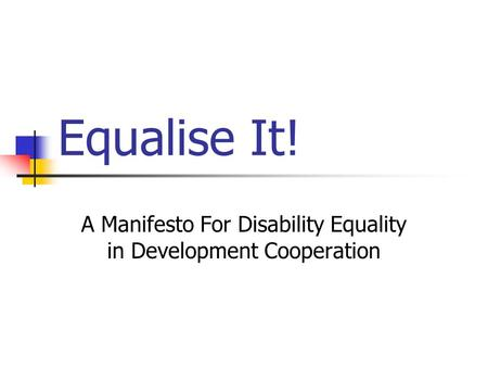 Equalise It! A Manifesto For Disability Equality in Development Cooperation.