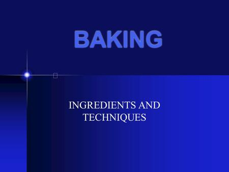 BAKING INGREDIENTS AND TECHNIQUES Basic Ingredients All baked products are made by using a combination of the following ingredients It is the amounts.