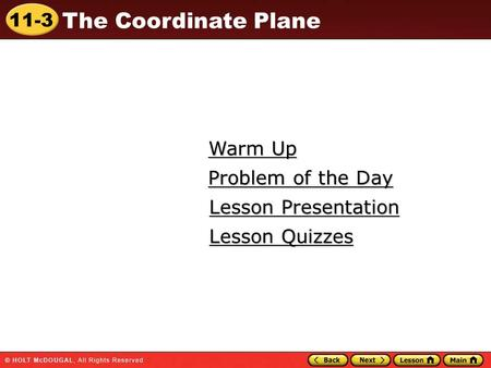 11-3 The Coordinate Plane Warm Up Warm Up Lesson Presentation Lesson Presentation Problem of the Day Problem of the Day Lesson Quizzes Lesson Quizzes.
