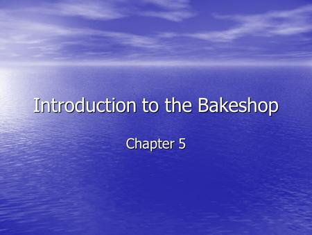 Introduction to the Bakeshop Chapter 5. Standard.