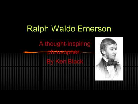 Ralph Waldo Emerson A thought-inspiring philosopher. By Ken Black.