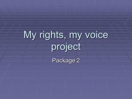 My rights, my voice project Package 2. Package 2 Development of training programme  Aim: To develop a training programme on the UNCRPD designed for people.