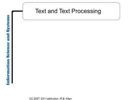 CC 2007, 2011 attrbution - R.B. Allen Text and Text Processing.