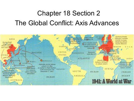 Chapter 18 Section 2 The Global Conflict: Axis Advances.