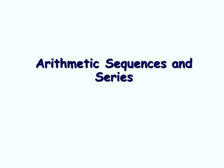 Arithmetic Sequences and Series. A sequence is arithmetic if each term – the previous term = d where d is a constant e.g. For the sequence d = 2 nd term.