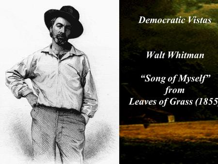 "Democratic Vistas Walt Whitman ""Song of Myself"" from Leaves of Grass (1855)"
