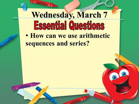 Wednesday, March 7 How can we use arithmetic sequences and series?