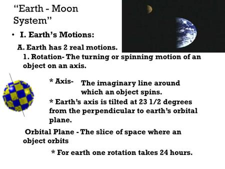"""Earth - Moon System"" I. Earth's Motions: A. Earth has 2 real motions."