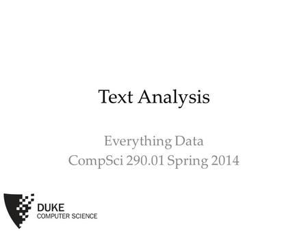 Text Analysis Everything Data CompSci 290.01 Spring 2014.