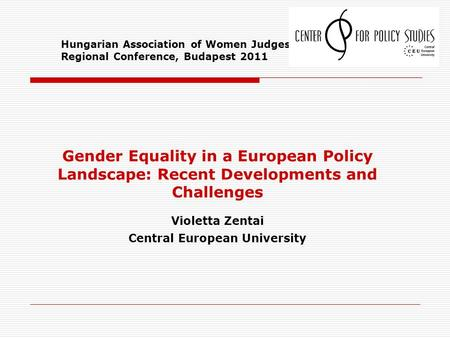 Hungarian Association of Women Judges (HAWJ Regional Conference, Budapest 2011 Gender Equality in a European Policy Landscape: Recent Developments and.