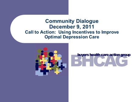 Community Dialogue December 9, 2011 Call to Action: Using Incentives to Improve Optimal Depression Care.