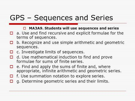 GPS – Sequences and Series  MA3A9. Students will use sequences and series  a. Use and find recursive and explicit formulae for the terms of sequences.