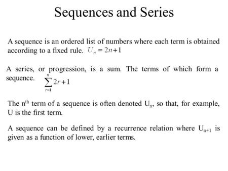 Sequences and Series A sequence is an ordered list of numbers where each term is obtained according to a fixed rule. A series, or progression, is a sum.