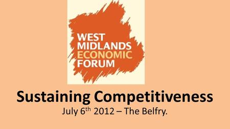 July 6 th 2012 – The Belfry. Sustaining Competitiveness.