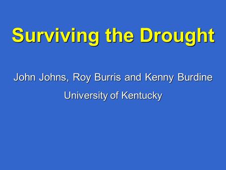 Surviving the Drought John Johns, Roy Burris and Kenny Burdine University of Kentucky.