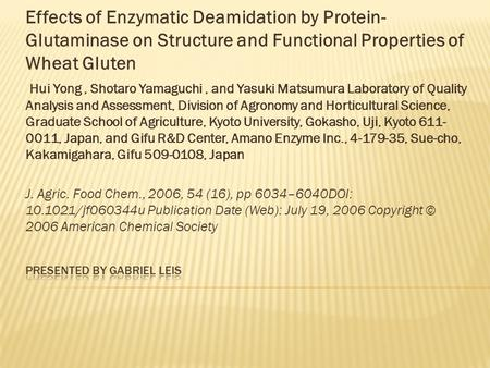 Effects of Enzymatic Deamidation by Protein- Glutaminase on Structure and Functional Properties of Wheat Gluten Hui Yong, Shotaro Yamaguchi, and Yasuki.