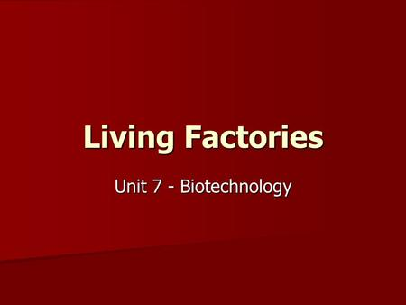 Living Factories Unit 7 - Biotechnology. Saccharomyces cerevisiae YEAST!!!