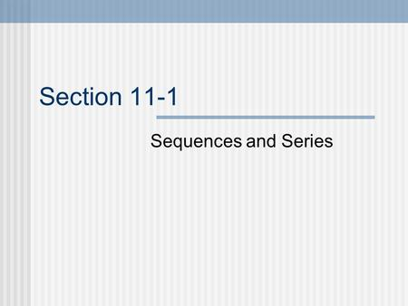 Section 11-1 Sequences and Series. Definitions A sequence is a set of numbers in a specific order 2, 7, 12, …