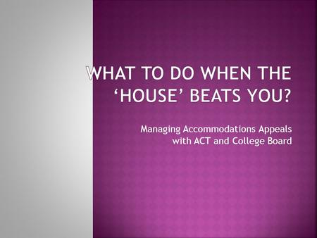 Managing Accommodations Appeals with ACT and College Board.