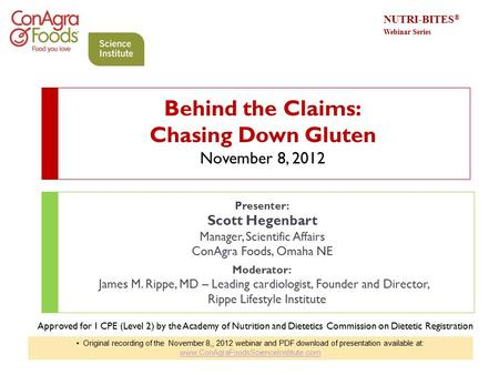 Behind the Claims: Chasing Down Gluten November 8, 2012 Presenter: Scott Hegenbart Manager, Scientific Affairs ConAgra Foods, Omaha NE Moderator: James.