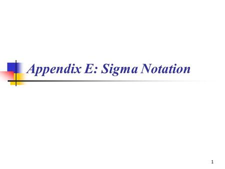 1 Appendix E: Sigma Notation. 2 Definition: Sequence A sequence is a function a(n) (written a n ) who's domain is the set of natural numbers {1, 2, 3,