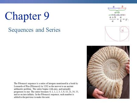 Chapter 9 Sequences and Series The Fibonacci sequence is a series of integers mentioned in a book by Leonardo of Pisa (Fibonacci) in 1202 as the answer.
