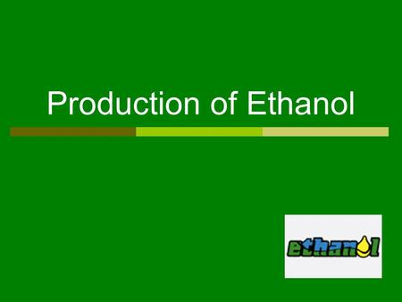 Production of Ethanol. Producing Ethanol from Corn 1.The corn will be milled into a fine powder.
