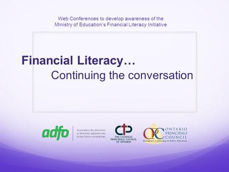 Web Conferences to develop awareness of the Ministry of Education's Financial Literacy Initiative Financial Literacy… Continuing the conversation.