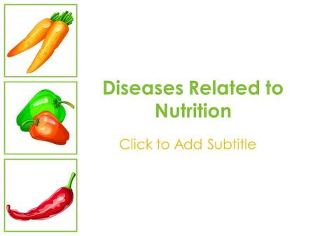 Diseases Related to Nutrition Click to Add Subtitle.