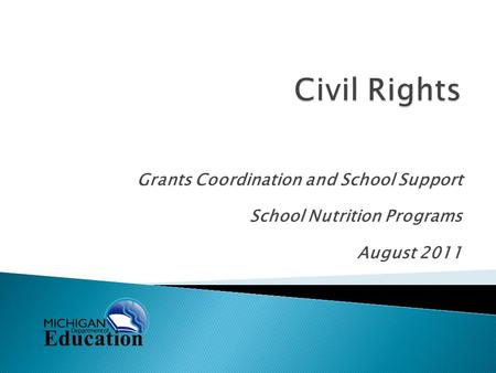 Grants Coordination and School Support School Nutrition Programs August 2011.