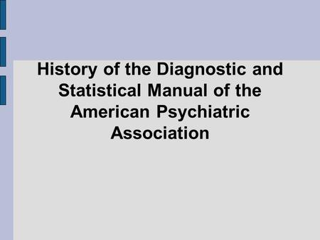 History of the Diagnostic and Statistical Manual of the American Psychiatric Association.
