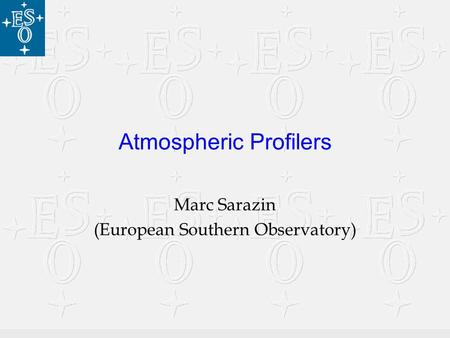 July 2001Zanjan, Iran1 Atmospheric Profilers Marc Sarazin (European Southern Observatory)