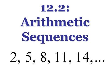 12.2: Arithmetic Sequences. Position vs. value… Sequence: Notation.