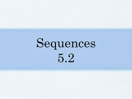 Sequences 5.2. Arithmetic Sequences Numbers Words Continue each sequence. 1,3,5,7,__,__,... 1,1.5,2,__,__,__,.. Describe each sequence. Add __ to the.