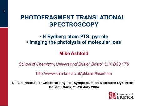 1 PHOTOFRAGMENT TRANSLATIONAL SPECTROSCOPY H Rydberg atom PTS: pyrrole Imaging the photolysis of molecular ions Mike Ashfold School of Chemistry, University.