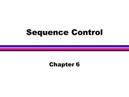 Sequence Control Chapter 6. 2 l Control structures: the basic framework within which operations and data are combined into programs. Sequence control.