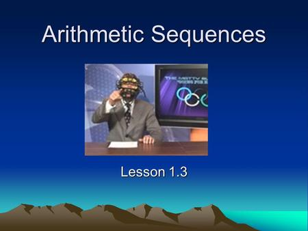 Arithmetic Sequences Lesson 1.3. Arithmetic Sequence This is a sequence in which the difference between each term and the preceding term is always constant.