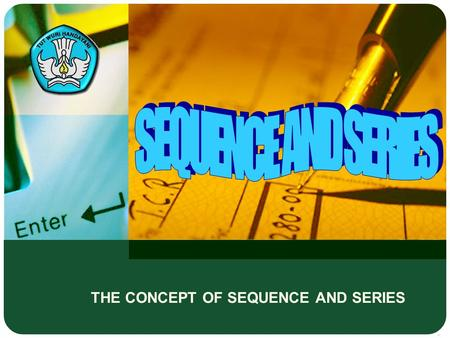 THE CONCEPT OF SEQUENCE AND SERIES. Adaptif Hal : 2 THE PROGRESSIONS Hal.: 2 The Pattern of Sequence and Series Number Basic Competence: Applying the.