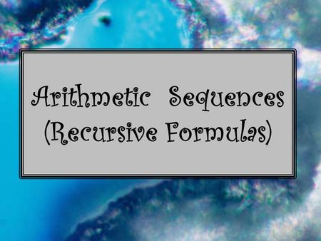 Arithmetic Sequences (Recursive Formulas). Vocabulary sequence – a set of numbers in a specific order. terms – the numbers in the sequence. arithmetic.
