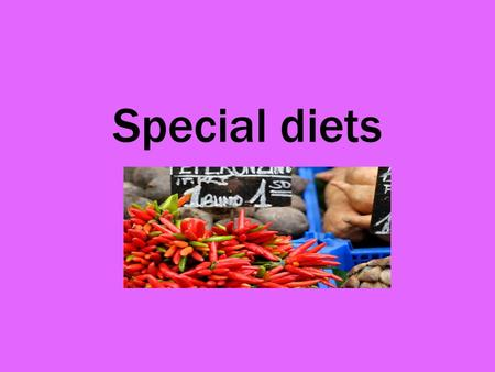 Special diets. Reasons that influence food choice Religion – (Sikh, Hindu, Muslim, Jewish). Health – reduce cholesterol (red meat & fat). Animal welfare.