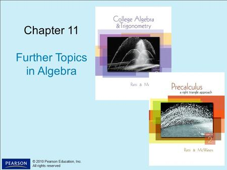 1 © 2010 Pearson Education, Inc. All rights reserved © 2010 Pearson Education, Inc. All rights reserved Chapter 11 Further Topics in Algebra.