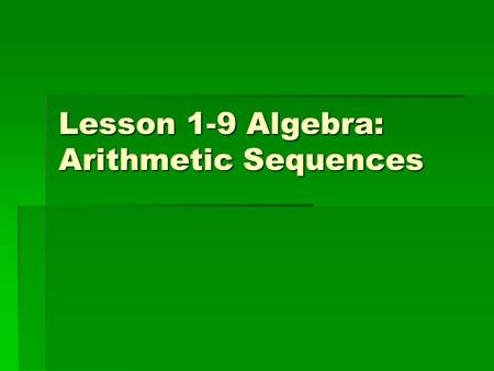 Lesson 1-9 Algebra: Arithmetic Sequences